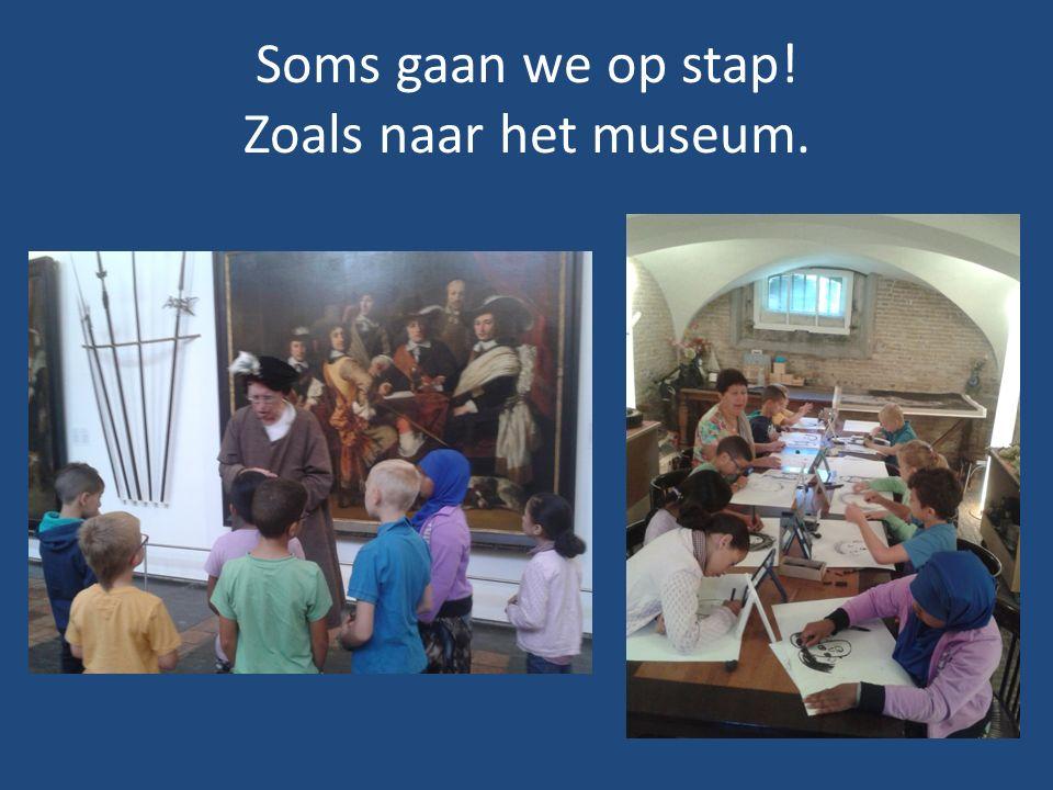 Soms gaan we op stap! Zoals naar het museum.