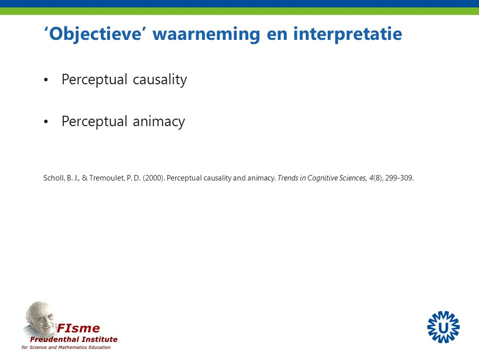 'Objectieve' waarneming en interpretatie Perceptual causality Perceptual animacy Scholl, B.