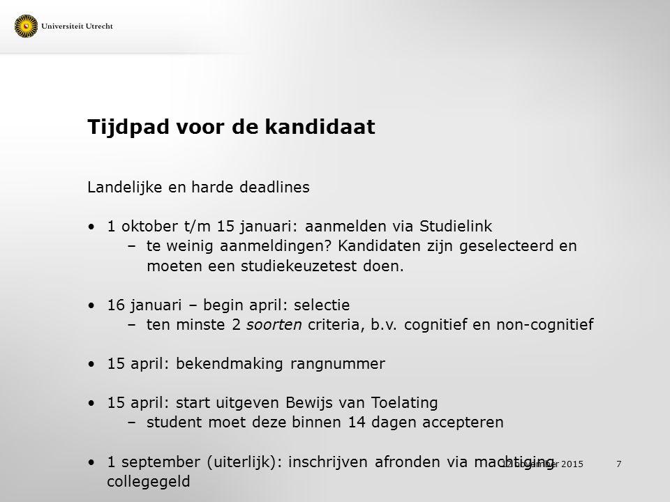 Tijdpad voor de kandidaat Landelijke en harde deadlines 1 oktober t/m 15 januari: aanmelden via Studielink –te weinig aanmeldingen.