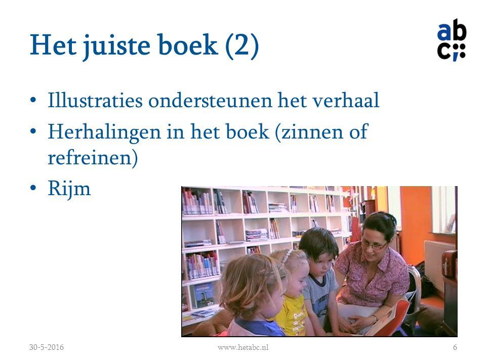 Het juiste boek (2) Illustraties ondersteunen het verhaal Herhalingen in het boek (zinnen of refreinen) Rijm 30-5-2016www.hetabc.nl6