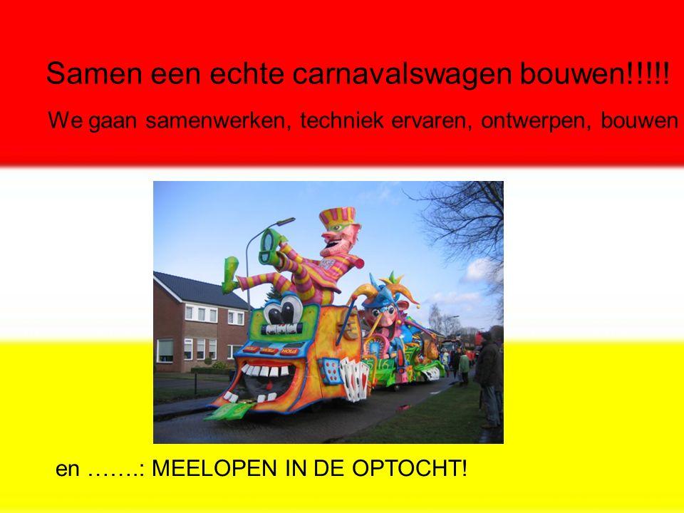 Samen een echte carnavalswagen bouwen!!!!! We gaan samenwerken, techniek ervaren, ontwerpen, bouwen en …….: MEELOPEN IN DE OPTOCHT!