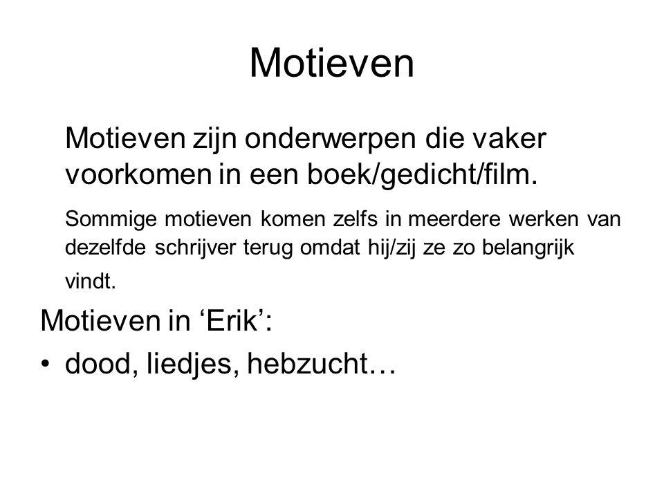 Motieven Motieven zijn onderwerpen die vaker voorkomen in een boek/gedicht/film.