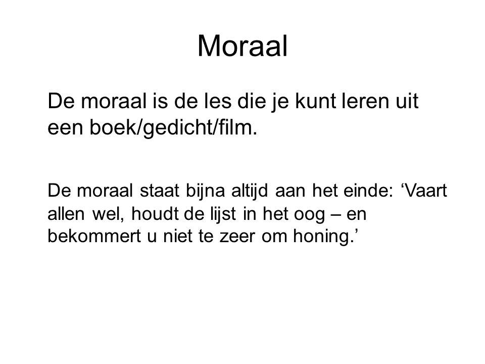 Moraal De moraal is de les die je kunt leren uit een boek/gedicht/film.