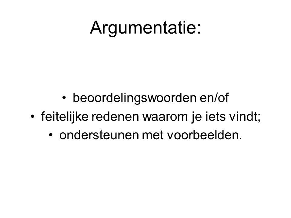 Argumentatie: beoordelingswoorden en/of feitelijke redenen waarom je iets vindt; ondersteunen met voorbeelden.