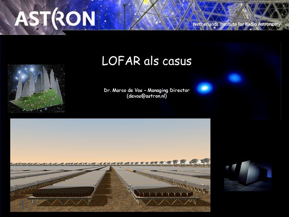 LOFAR als casus Dr. Marco de Vos – Managing Director (devos@astron.nl)