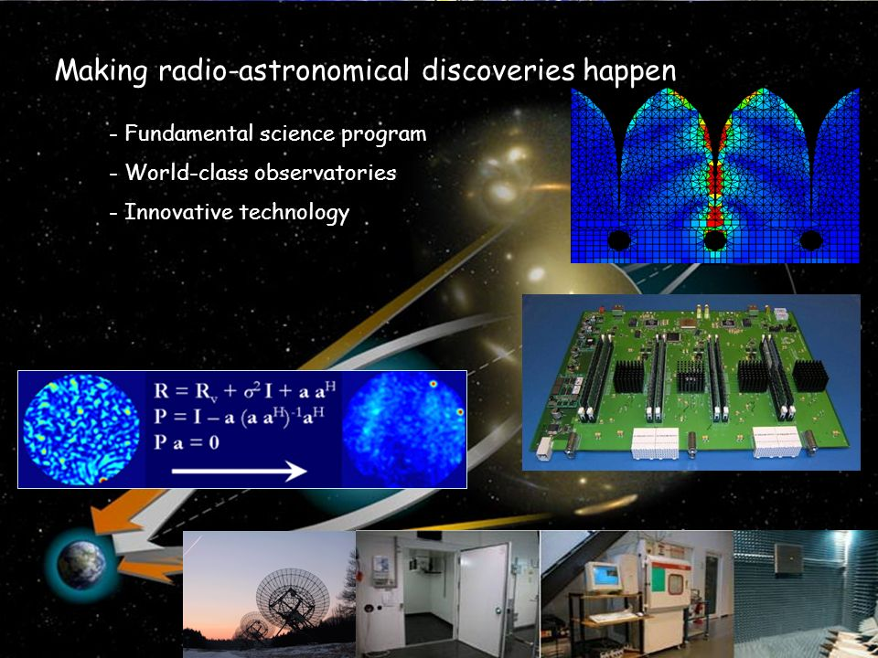 Making radio-astronomical discoveries happen - Fundamental science program - World-class observatories - Innovative technology