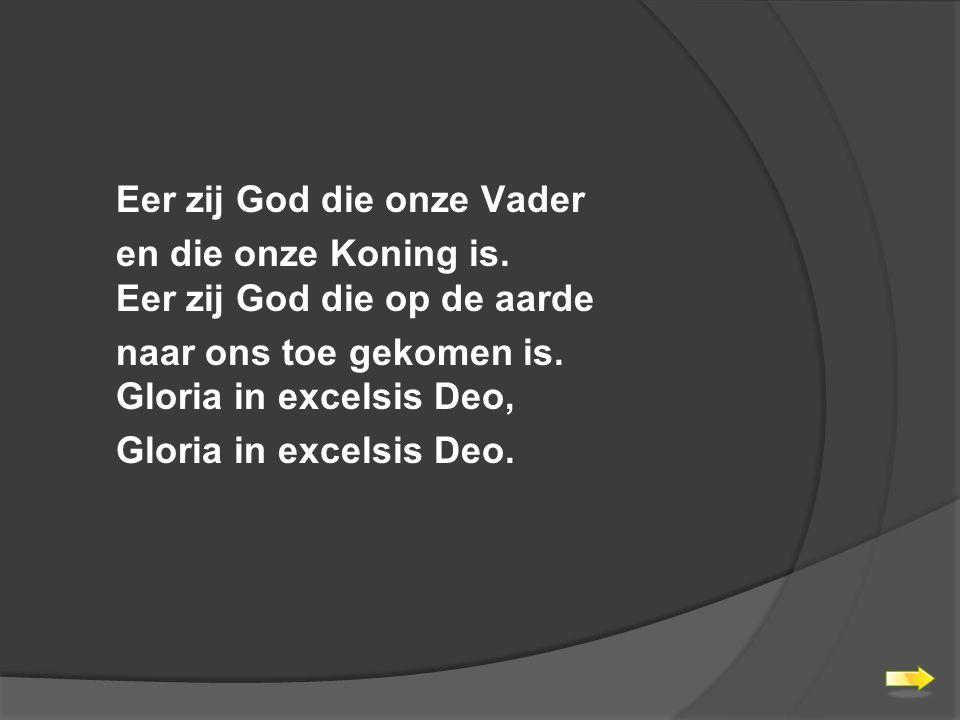 Eer zij God die onze Vader en die onze Koning is.