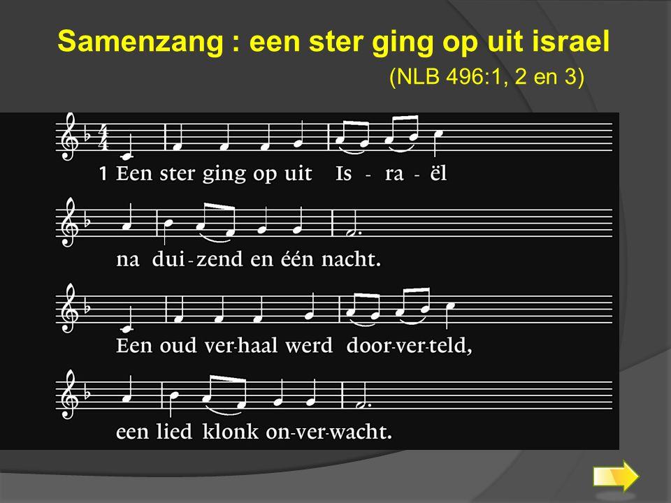 Samenzang : een ster ging op uit israel (NLB 496:1, 2 en 3)