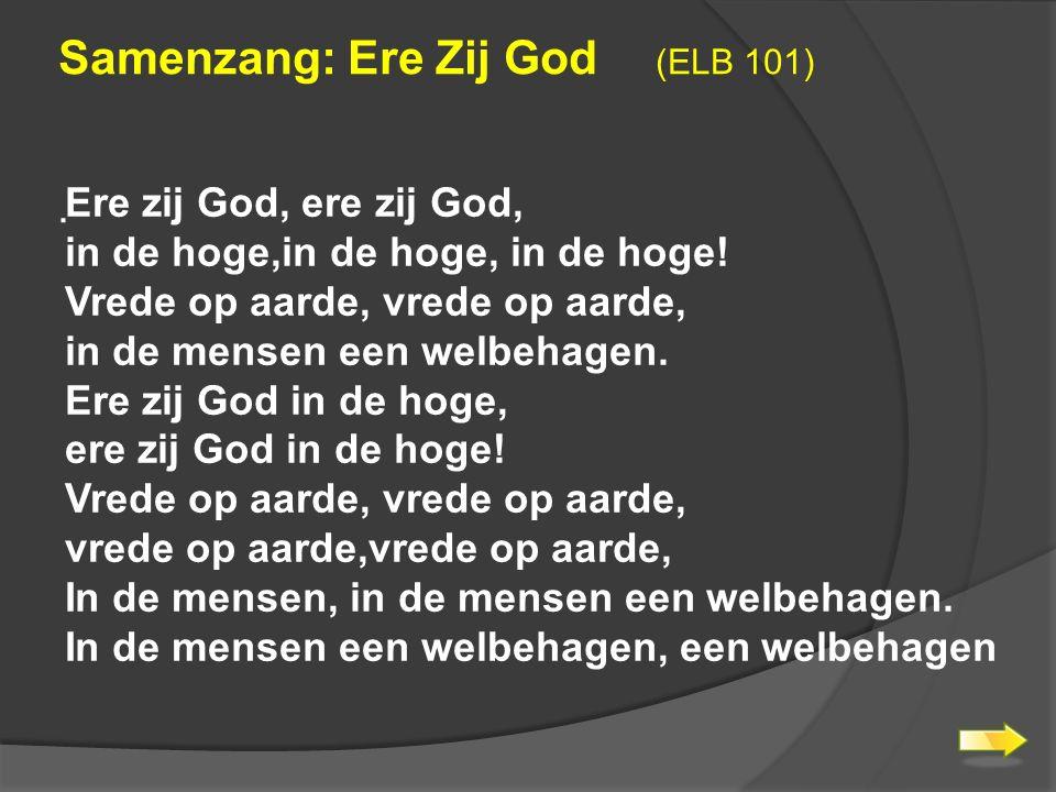 Samenzang: Ere Zij God (ELB 101). Ere zij God, ere zij God, in de hoge,in de hoge, in de hoge.