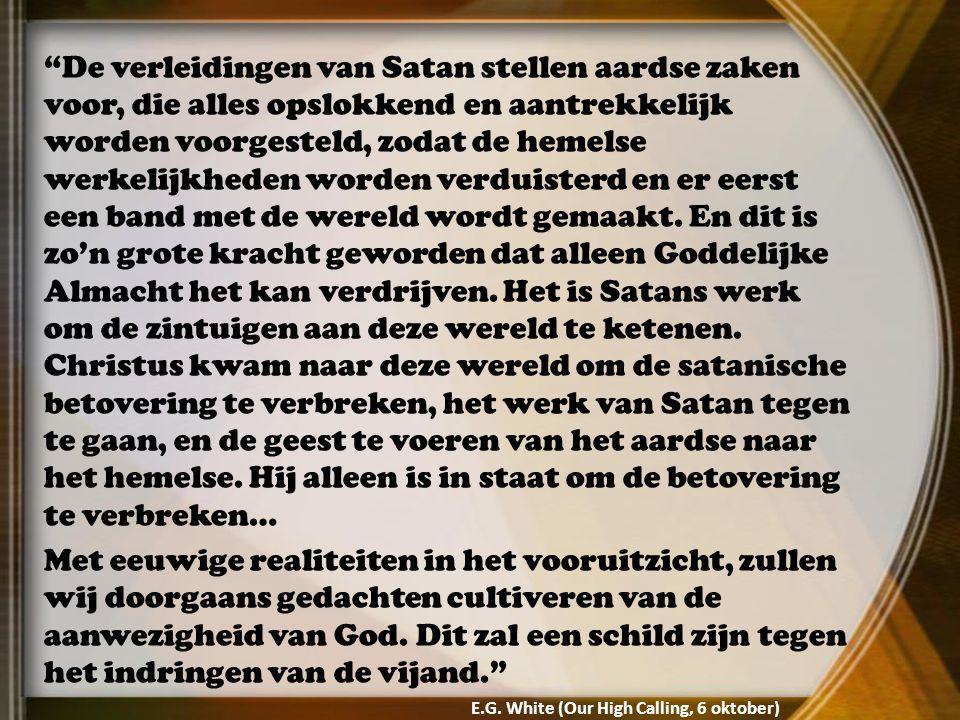 De verleidingen van Satan stellen aardse zaken voor, die alles opslokkend en aantrekkelijk worden voorgesteld, zodat de hemelse werkelijkheden worden verduisterd en er eerst een band met de wereld wordt gemaakt.