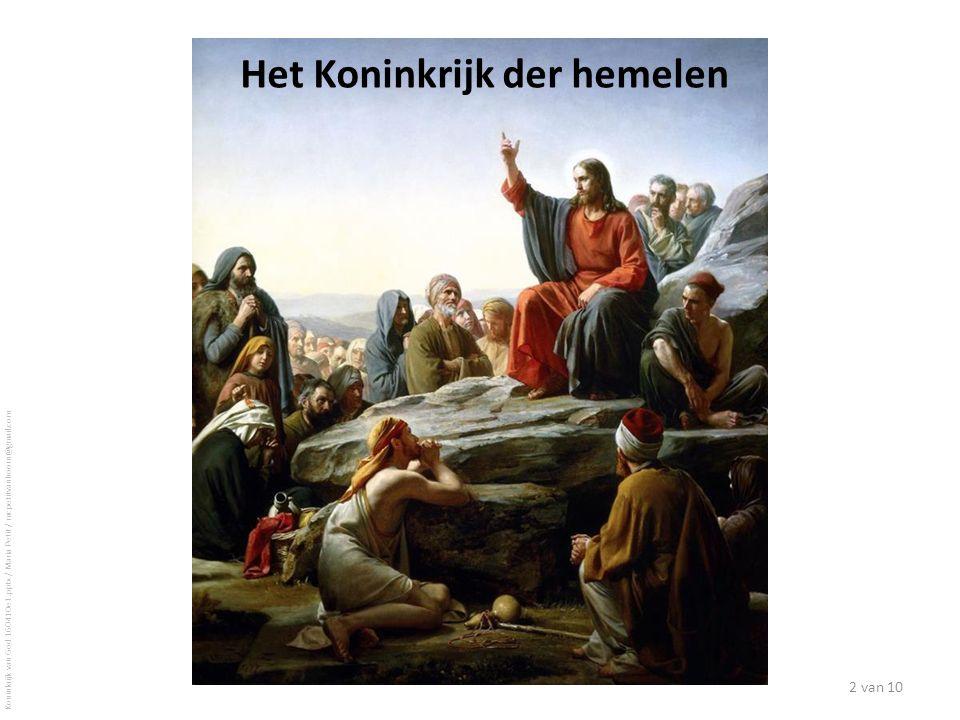 Het Koninkrijk der hemelen 2 van 10 Koninkrijk van God 160410e1.pptx / Maria Petit / mcpetitvanhoorn@gmail.com