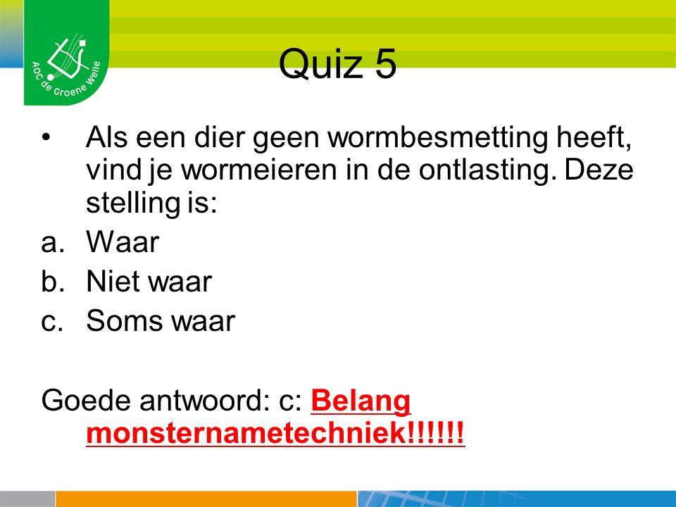 Quiz 5 Als een dier geen wormbesmetting heeft, vind je wormeieren in de ontlasting. Deze stelling is: a.Waar b.Niet waar c.Soms waar Goede antwoord: c