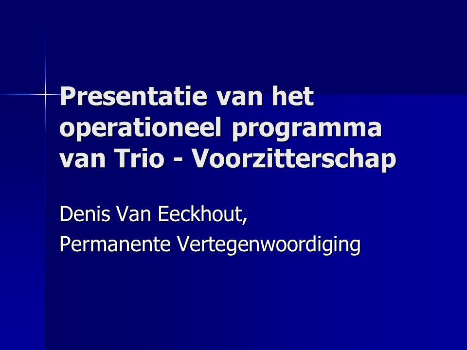Presentatie van het operationeel programma van Trio - Voorzitterschap Denis Van Eeckhout, Permanente Vertegenwoordiging