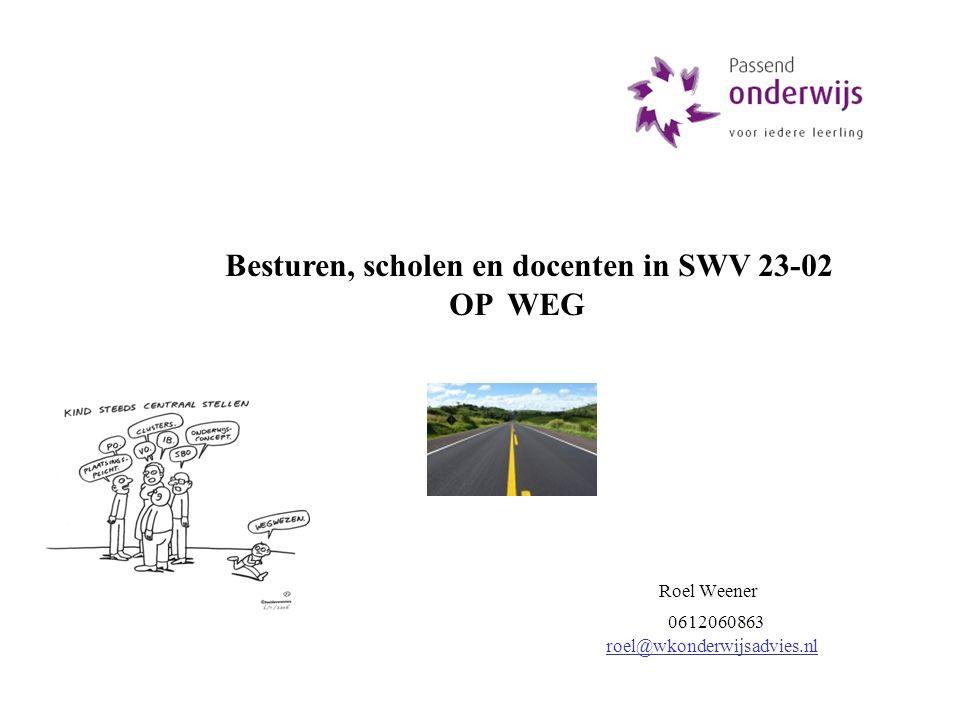 Roel Weener 0612060863 roel@wkonderwijsadvies.nl Besturen, scholen en docenten in SWV 23-02 OP WEG