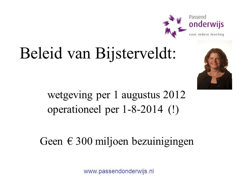 Beleid van Bijsterveldt: wetgeving per 1 augustus 2012 operationeel per 1-8-2014 (!) Geen € 300 miljoen bezuinigingen www.passendonderwijs.nl