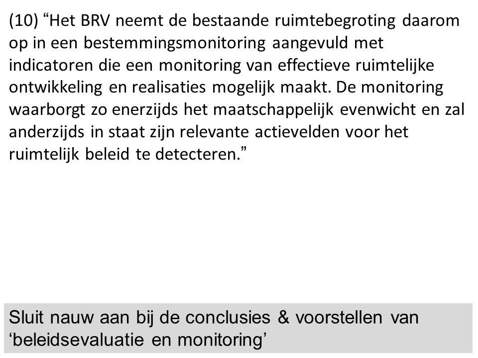 """Sluit nauw aan bij de conclusies & voorstellen van 'beleidsevaluatie en monitoring' (10) """" Het BRV neemt de bestaande ruimtebegroting daarom op in een"""