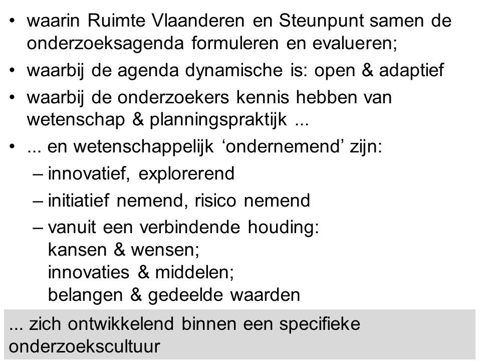 ... zich ontwikkelend binnen een specifieke onderzoekscultuur waarin Ruimte Vlaanderen en Steunpunt samen de onderzoeksagenda formuleren en evalueren;