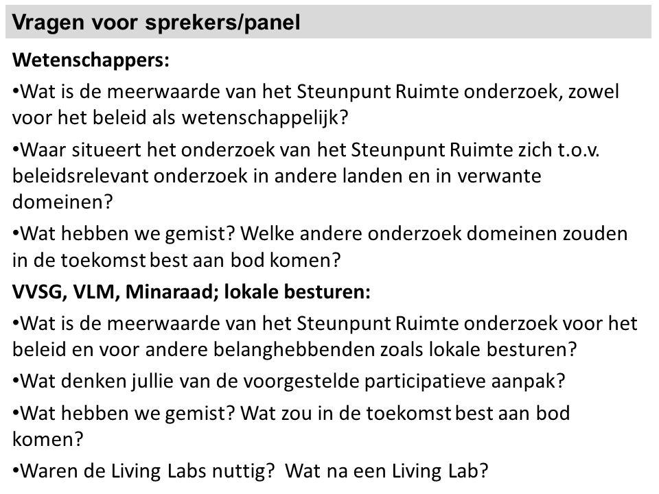 Vragen voor sprekers/panel Wetenschappers: Wat is de meerwaarde van het Steunpunt Ruimte onderzoek, zowel voor het beleid als wetenschappelijk? Waar s