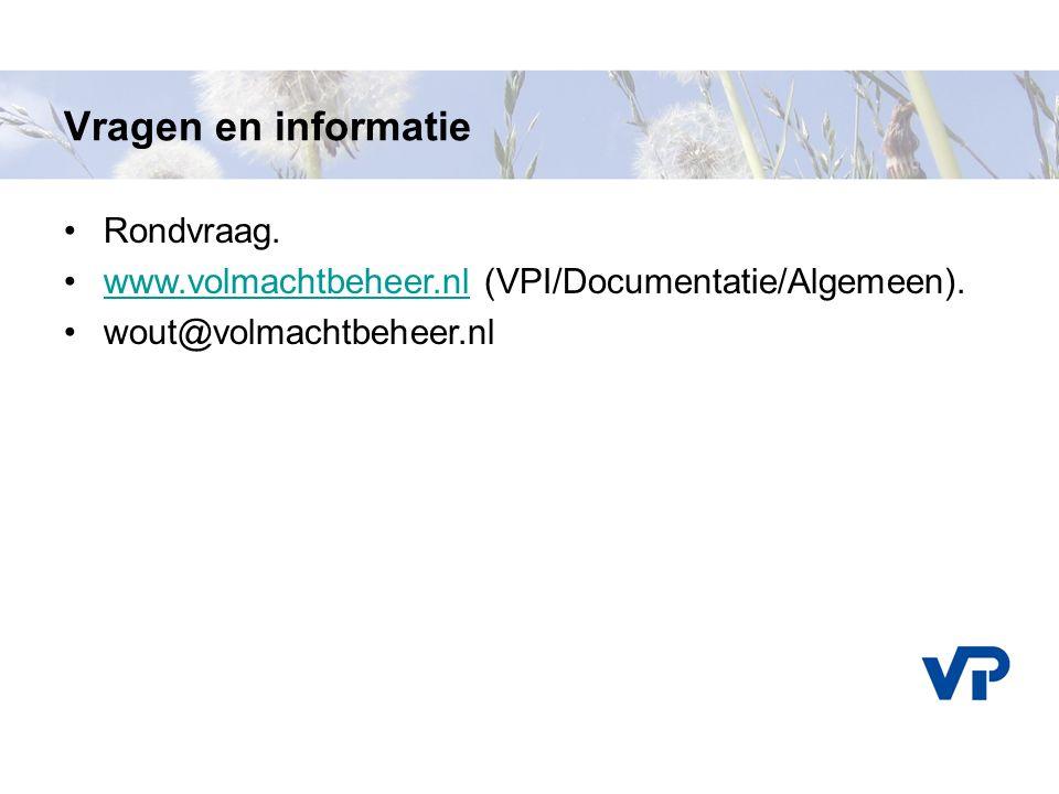 Vragen en informatie Rondvraag. www.volmachtbeheer.nl (VPI/Documentatie/Algemeen).www.volmachtbeheer.nl wout@volmachtbeheer.nl