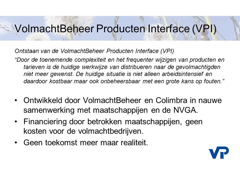 """VolmachtBeheer Producten Interface (VPI) Ontstaan van de VolmachtBeheer Producten Interface (VPI) """"Door de toenemende complexiteit en het frequenter w"""