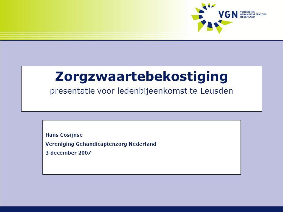 Zorgzwaartebekostiging presentatie voor ledenbijeenkomst te Leusden Hans Cosijnse Vereniging Gehandicaptenzorg Nederland 3 december 2007