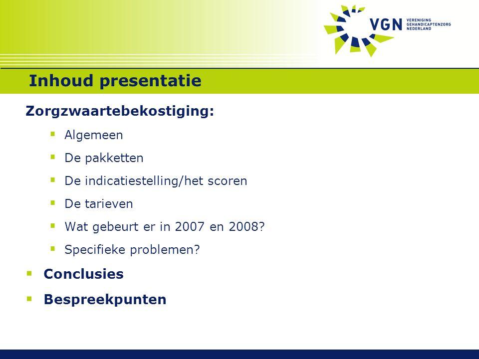 Inhoud presentatie Zorgzwaartebekostiging:  Algemeen  De pakketten  De indicatiestelling/het scoren  De tarieven  Wat gebeurt er in 2007 en 2008.