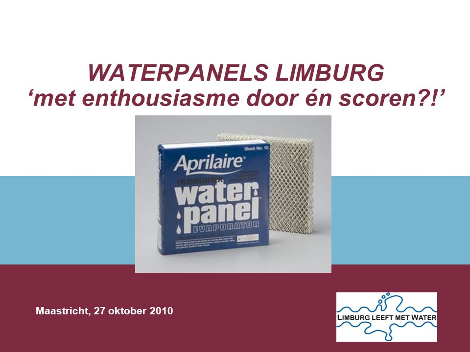WATERPANELS LIMBURG 'met enthousiasme door én scoren?!' Maastricht, 27 oktober 2010