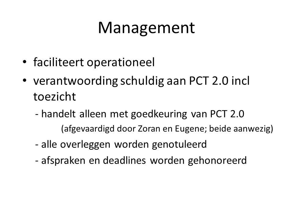Management faciliteert operationeel verantwoording schuldig aan PCT 2.0 incl toezicht - handelt alleen met goedkeuring van PCT 2.0 (afgevaardigd door Zoran en Eugene; beide aanwezig) - alle overleggen worden genotuleerd - afspraken en deadlines worden gehonoreerd
