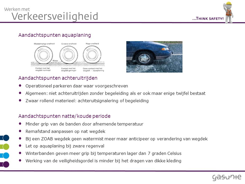 Aandachtspunten aquaplaning Aandachtspunten achteruitrijden Operationeel parkeren daar waar voorgeschreven Algemeen: niet achteruitrijden zonder begel