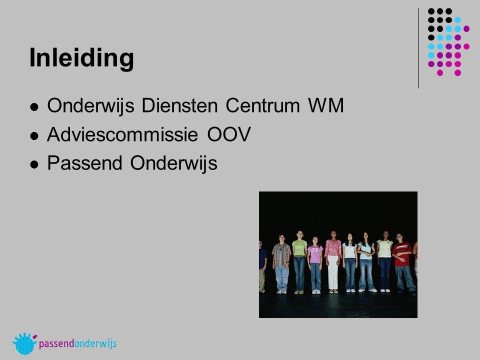 Inleiding Onderwijs Diensten Centrum WM Adviescommissie OOV Passend Onderwijs