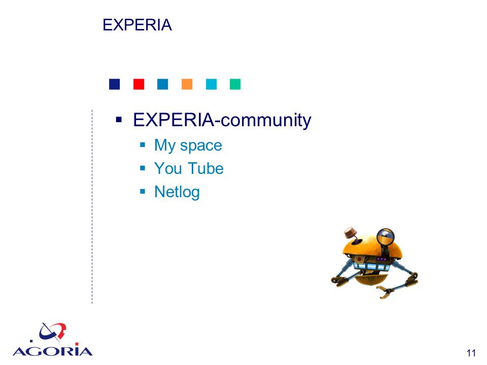            11 EXPERIA  EXPERIA-community  My space  You Tube  Netlog