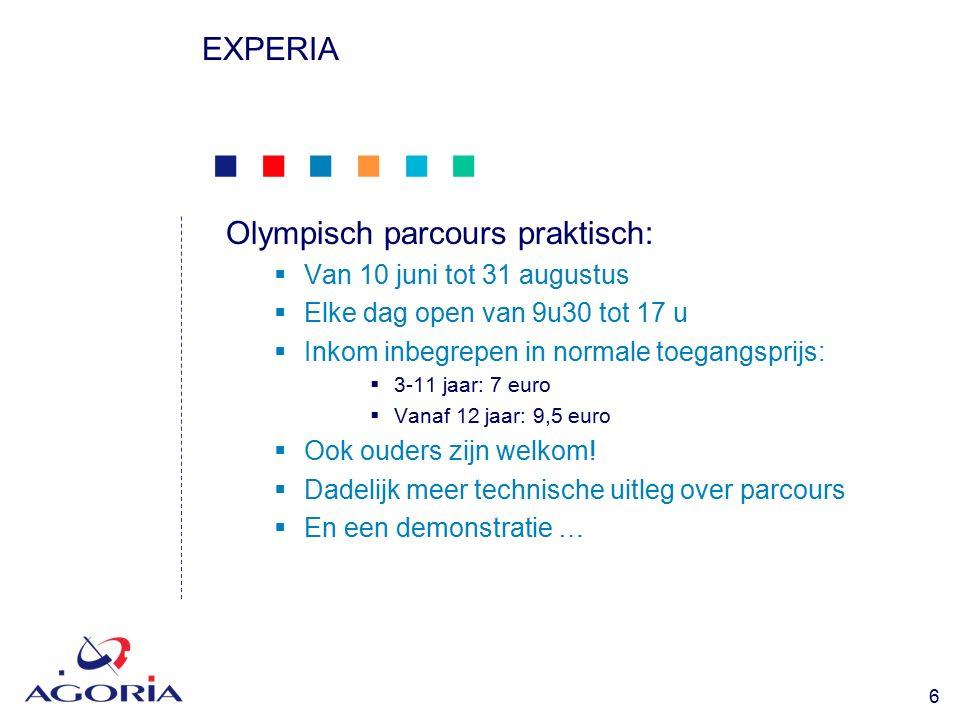            6 EXPERIA Olympisch parcours praktisch:  Van 10 juni tot 31 augustus  Elke dag open van 9u30 tot 17 u  Inkom inbegrepen in normale toegangsprijs:  3-11 jaar: 7 euro  Vanaf 12 jaar: 9,5 euro  Ook ouders zijn welkom.