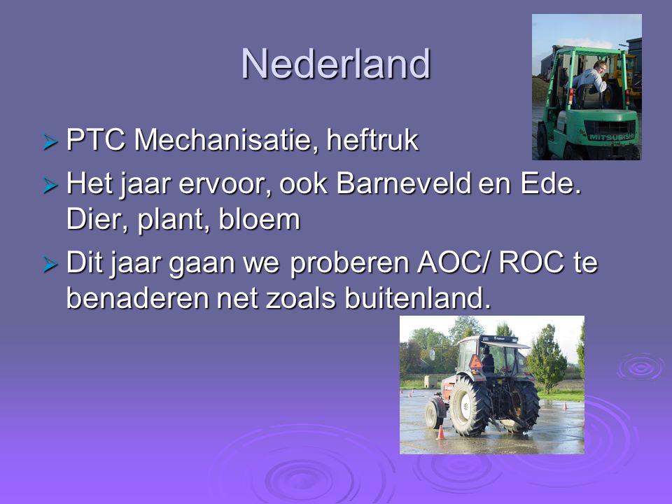Nederland  PTC Mechanisatie, heftruk  Het jaar ervoor, ook Barneveld en Ede. Dier, plant, bloem  Dit jaar gaan we proberen AOC/ ROC te benaderen ne