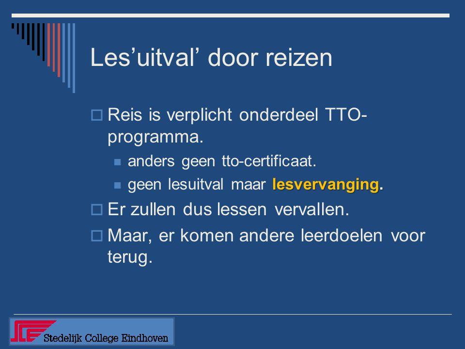 Les'uitval' door reizen  Reis is verplicht onderdeel TTO- programma. anders geen tto-certificaat. lesvervanging. geen lesuitval maar lesvervanging. 