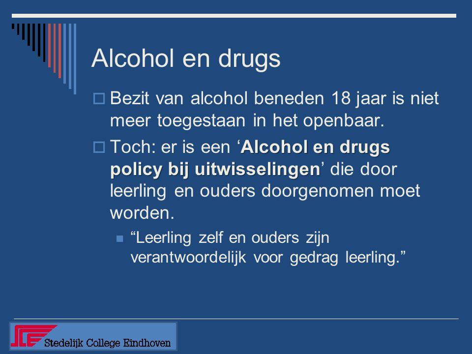 Alcohol en drugs  Bezit van alcohol beneden 18 jaar is niet meer toegestaan in het openbaar. Alcohol en drugs policy bij uitwisselingen  Toch: er is