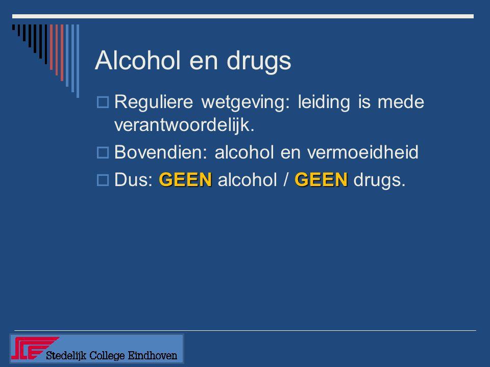 Alcohol en drugs  Reguliere wetgeving: leiding is mede verantwoordelijk.  Bovendien: alcohol en vermoeidheid GEENGEEN  Dus: GEEN alcohol / GEEN dru