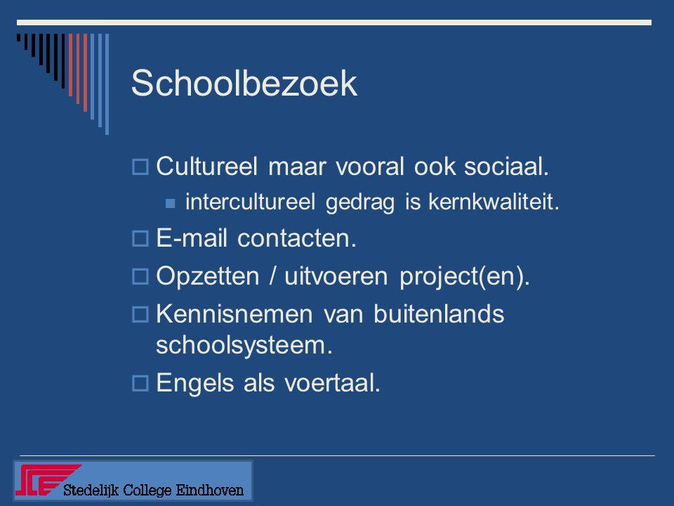 Schoolbezoek  Cultureel maar vooral ook sociaal. intercultureel gedrag is kernkwaliteit.  E-mail contacten.  Opzetten / uitvoeren project(en).  Ke