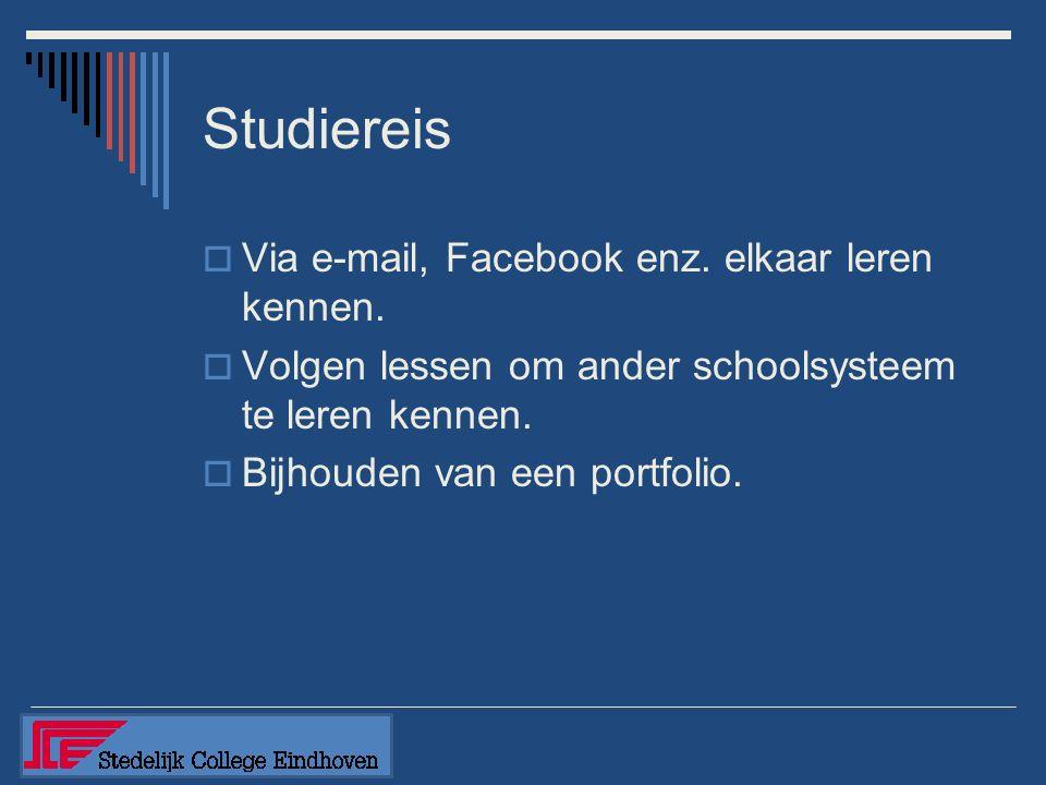 Studiereis  Via e-mail, Facebook enz. elkaar leren kennen.  Volgen lessen om ander schoolsysteem te leren kennen.  Bijhouden van een portfolio.