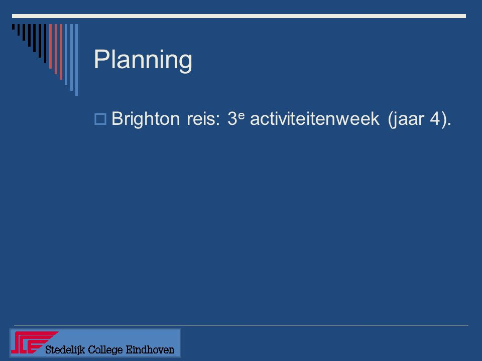 Planning  Brighton reis: 3 e activiteitenweek (jaar 4).