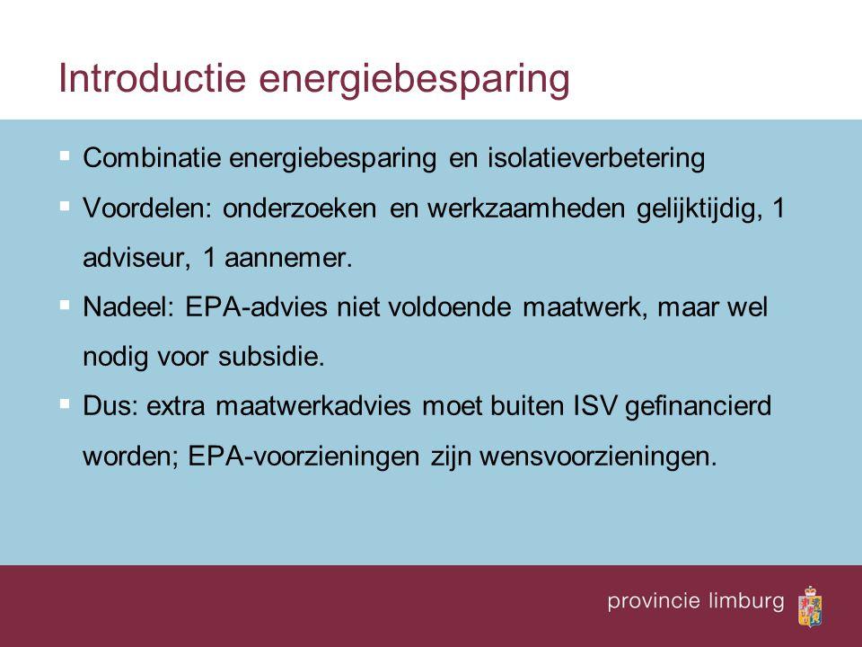 Introductie energiebesparing  Combinatie energiebesparing en isolatieverbetering  Voordelen: onderzoeken en werkzaamheden gelijktijdig, 1 adviseur, 1 aannemer.