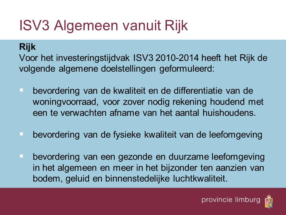 ISV3 Algemeen vanuit Rijk Rijk Voor het investeringstijdvak ISV3 2010-2014 heeft het Rijk de volgende algemene doelstellingen geformuleerd:  bevordering van de kwaliteit en de differentiatie van de woningvoorraad, voor zover nodig rekening houdend met een te verwachten afname van het aantal huishoudens.