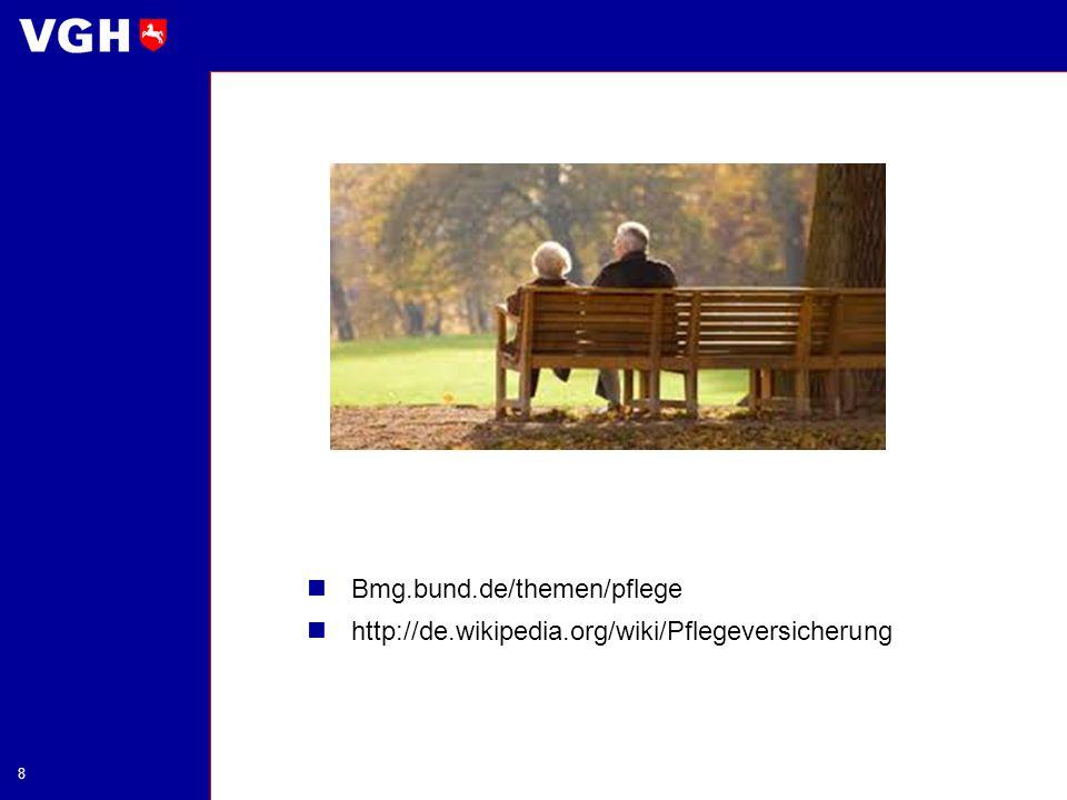 Bmg.bund.de/themen/pflege http://de.wikipedia.org/wiki/Pflegeversicherung 8
