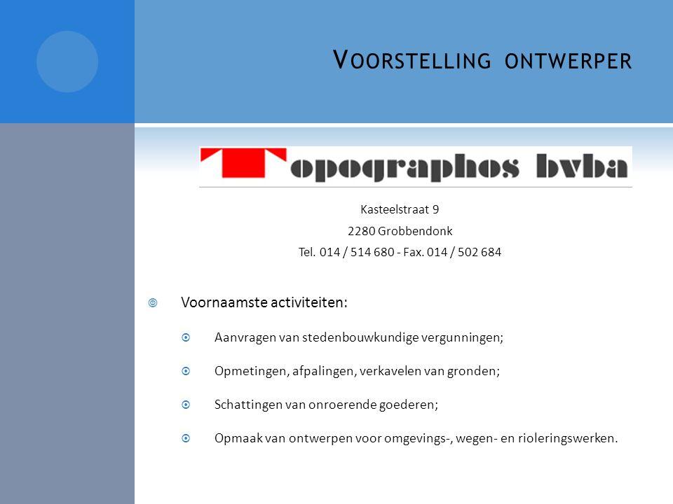 V OORSTELLING ONTWERPER Kasteelstraat 9 2280 Grobbendonk Tel. 014 / 514 680 - Fax. 014 / 502 684  Voornaamste activiteiten:  Aanvragen van stedenbou