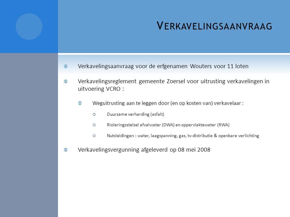 R EALISATIE VERKAVELINGSLAST  Werken uit te voeren ter realisatie van de verkavelingslasten:  Volledige opbraak de bestaande wegenis in Sniederspad en Paddenklank;  Aanleg van een gescheiden rioleringsstelsel: DWA – riolering, aansluiting op de riolering in Klein Herentals; Baangrachten voor RWA – riolering  Europese en Vlaamse wetgeving:  Iedere woning gescheiden stelsel  Samenwerking met gemeente en Pidpa-riolering :  Vermijden dubbel werk (en dubbele hinder!)  Efficiënter en goedkoper