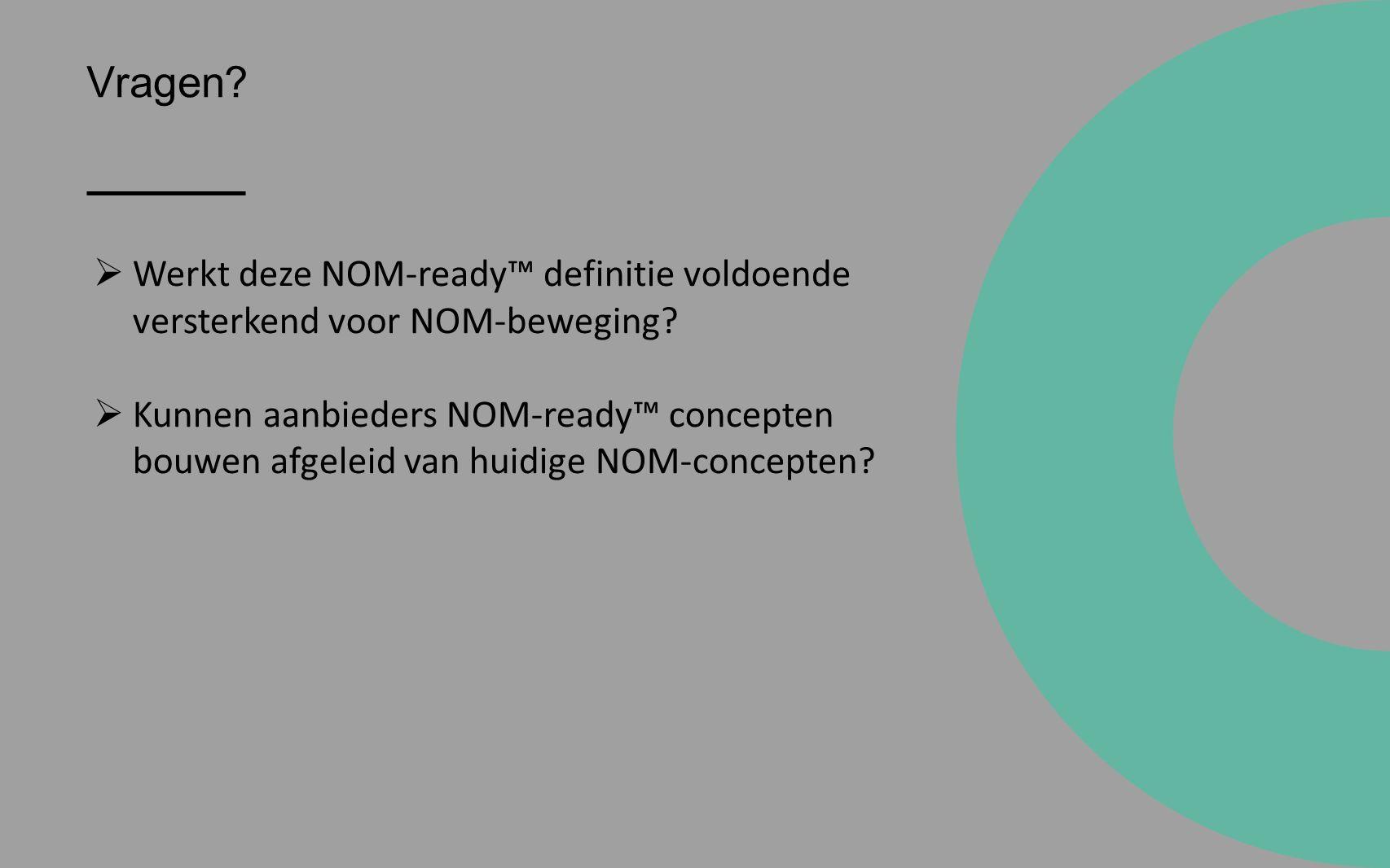 Vragen.  Werkt deze NOM-ready™ definitie voldoende versterkend voor NOM-beweging.