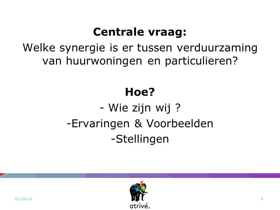01-10-14 2 Centrale vraag: Welke synergie is er tussen verduurzaming van huurwoningen en particulieren? Hoe? - Wie zijn wij ? -Ervaringen & Voorbeelde