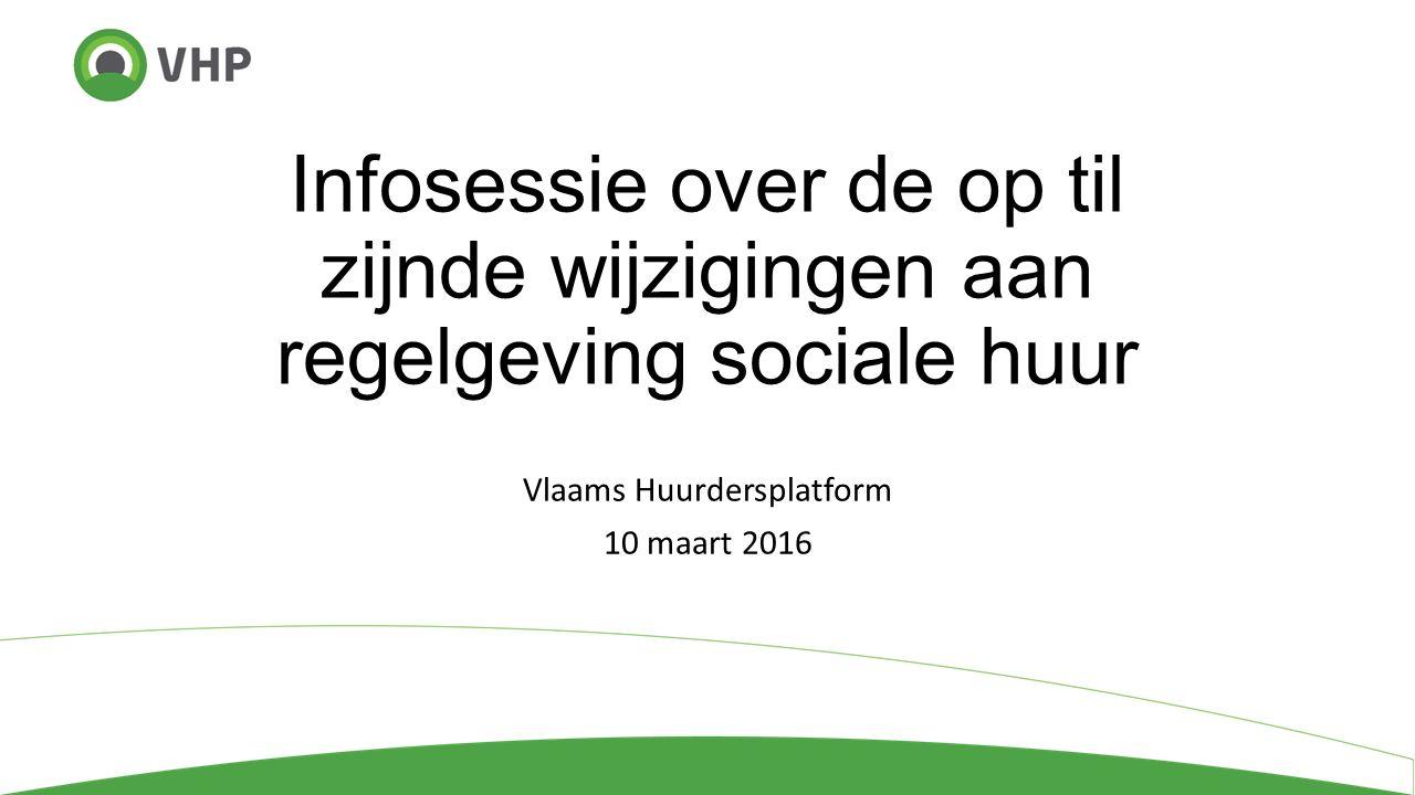 Infosessie over de op til zijnde wijzigingen aan regelgeving sociale huur Vlaams Huurdersplatform 10 maart 2016