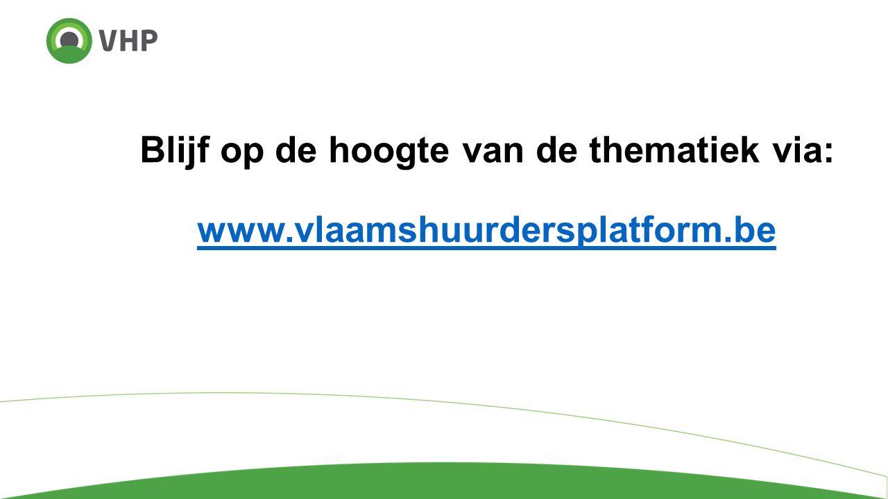 Blijf op de hoogte van de thematiek via: www.vlaamshuurdersplatform.be www.vlaamshuurdersplatform.be