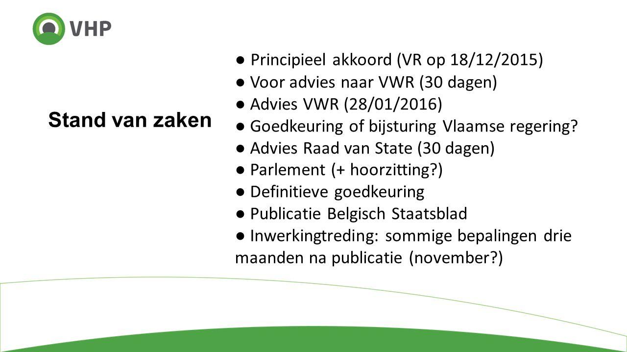 Stand van zaken ● Principieel akkoord (VR op 18/12/2015) ● Voor advies naar VWR (30 dagen) ● Advies VWR (28/01/2016) ● Goedkeuring of bijsturing Vlaamse regering.