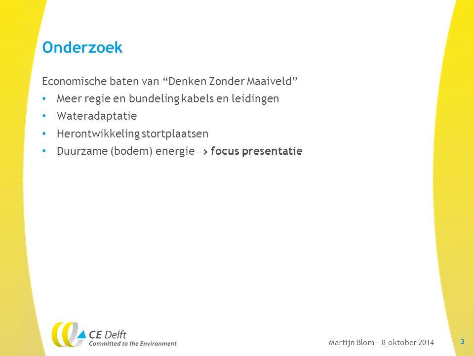 Economische baten van Denken Zonder Maaiveld Meer regie en bundeling kabels en leidingen Wateradaptatie Herontwikkeling stortplaatsen Duurzame (bodem) energie  focus presentatie Onderzoek 3 Martijn Blom – 8 oktober 2014